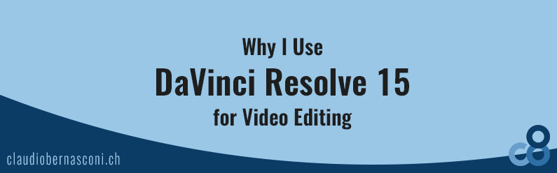 Why I Use DaVinci Resolve 15 for Video Editing
