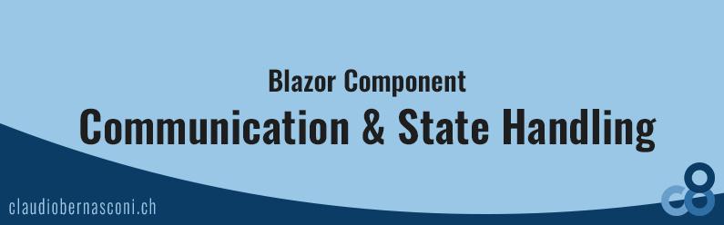 Blazor Component Communication & State Handling
