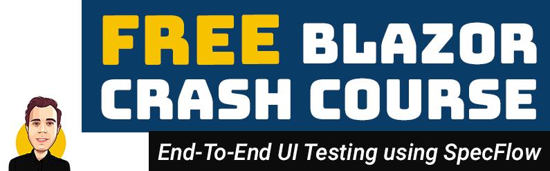 End-To-End UI Testing using SpecFlow | FREE Blazor Crash Course (.NET 5)
