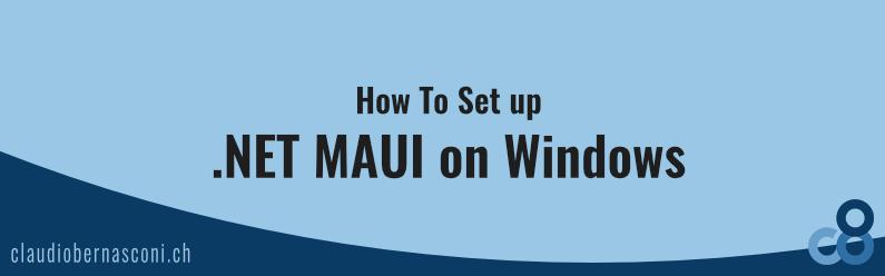 How To Set up .NET MAUI on Windows